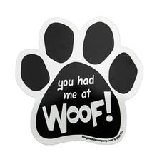 Paw Magnet - You had me at WOOF!