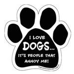 I Love Dogs...People Annoy Me Paw Magnet