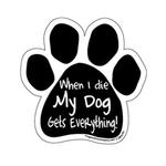 View Image 1 of Paw Magnet - When I Die My Dog Gets Everything!