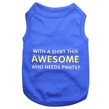 With a Shirt this Awesome Dog Tank - Blue