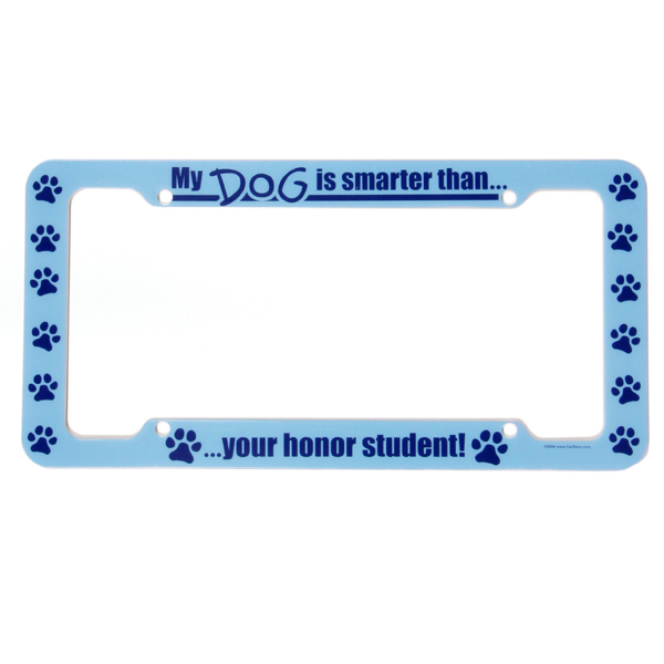License Plate Frame - My Dog is Smarter Than Your Honor Student