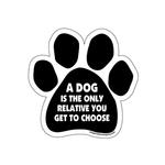Paw Magnet - A Dog Is The Only Relative You Get To Choose