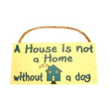 A House is not a Home without a Dog Wood Sign