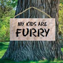 My Kids are Furry Wood Sign