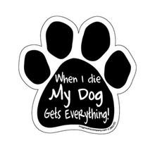 Paw Magnet - When I Die My Dog Gets Everything!